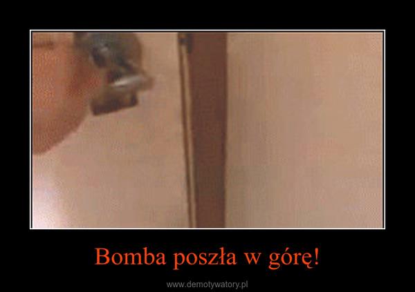 Bomba poszła w górę! –
