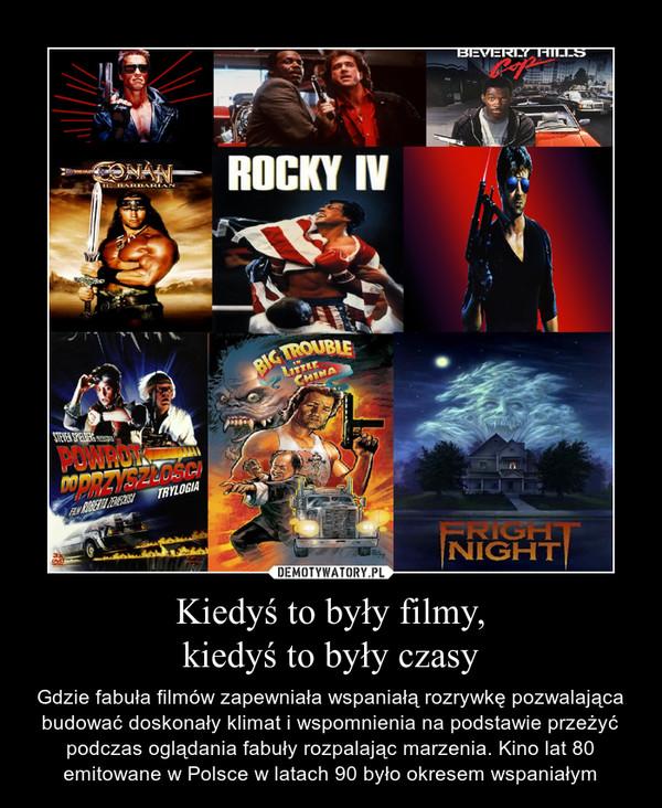 Kiedyś to były filmy, kiedyś to były czasy
