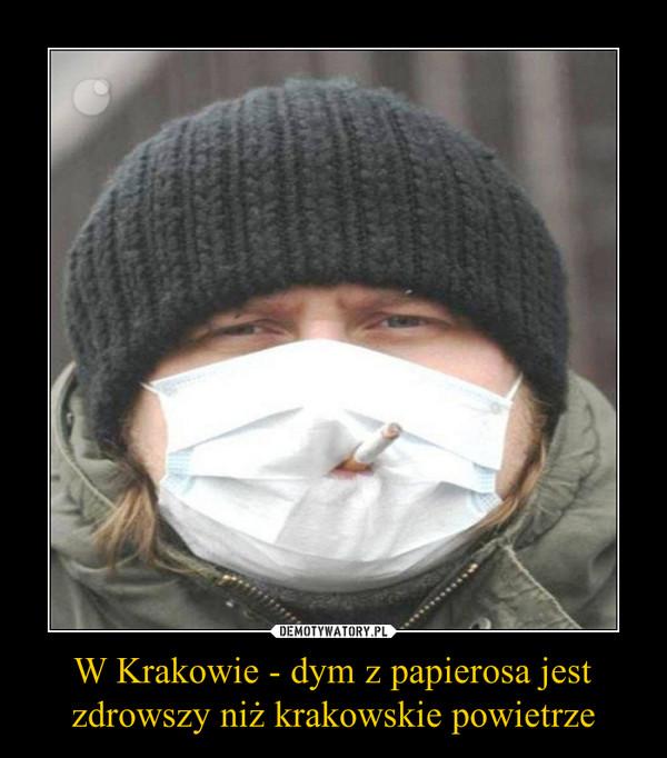 W Krakowie - dym z papierosa jest zdrowszy niż krakowskie powietrze –