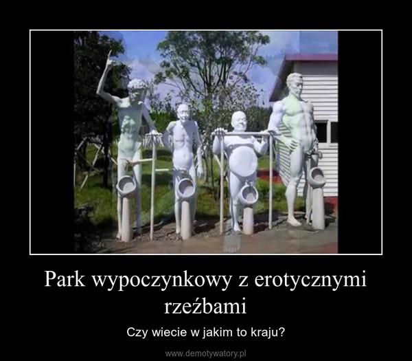 Park wypoczynkowy z erotycznymi rzeźbami – Czy wiecie w jakim to kraju?