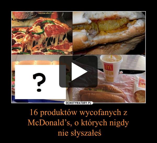 16 produktów wycofanych z McDonald's, o których nigdy  nie słyszałeś