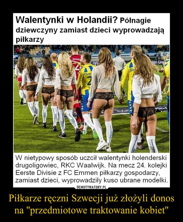 Piłkarze ręczni Szwecji już złożyli donos na ''przedmiotowe traktowanie kobiet'' –