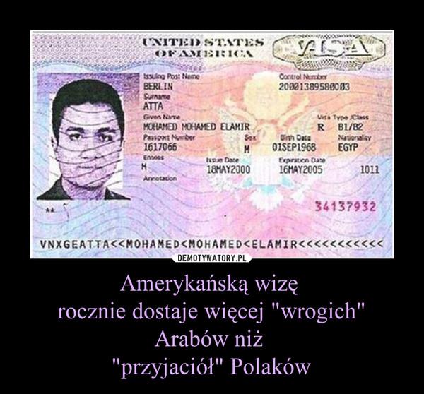 """Amerykańską wizę rocznie dostaje więcej """"wrogich"""" Arabów niż """"przyjaciół"""" Polaków –"""