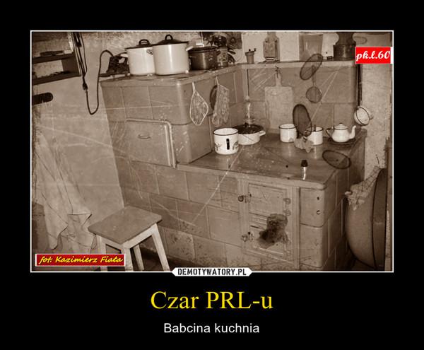 Czar PRL-u – Babcina kuchnia
