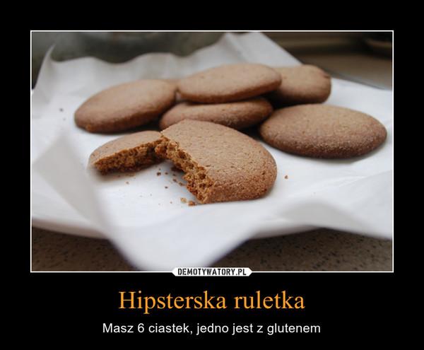 Hipsterska ruletka – Masz 6 ciastek, jedno jest z glutenem