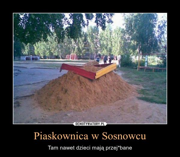 Piaskownica w Sosnowcu – Tam nawet dzieci mają przej*bane
