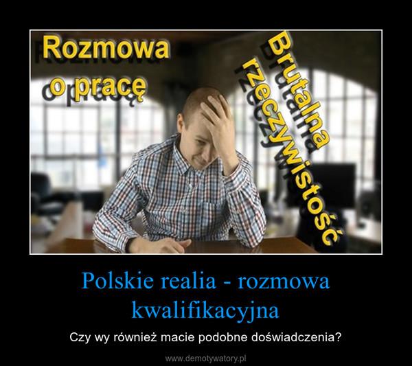 Polskie realia - rozmowa kwalifikacyjna – Czy wy również macie podobne doświadczenia?