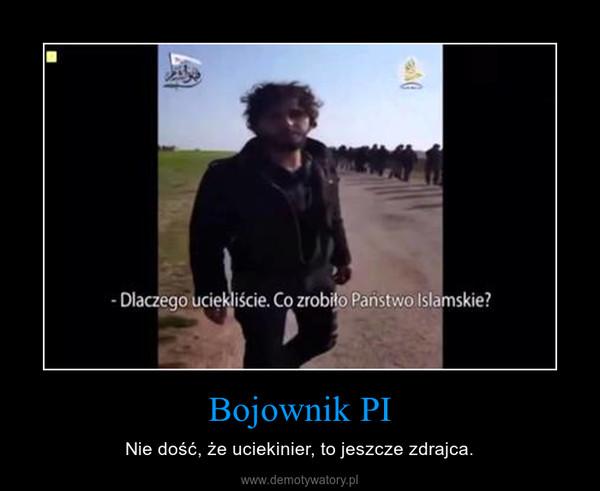 Bojownik PI – Nie dość, że uciekinier, to jeszcze zdrajca.