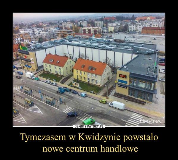 Tymczasem w Kwidzynie powstało nowe centrum handlowe –