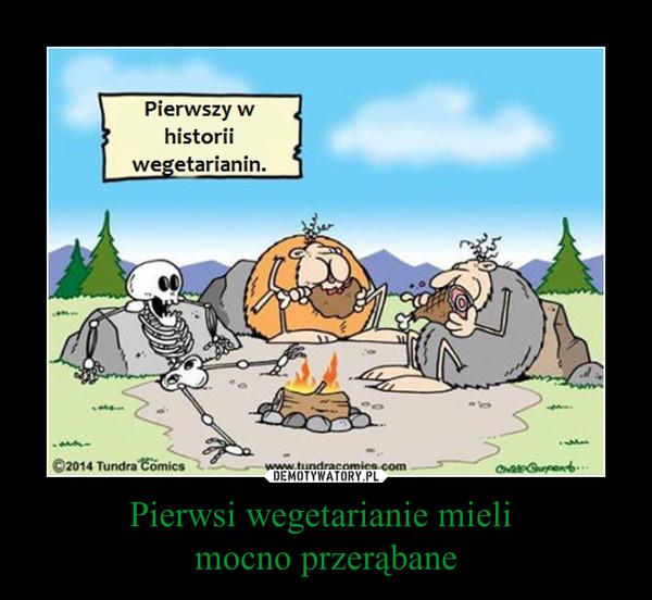 Pierwsi wegetarianie mieli mocno przerąbane –