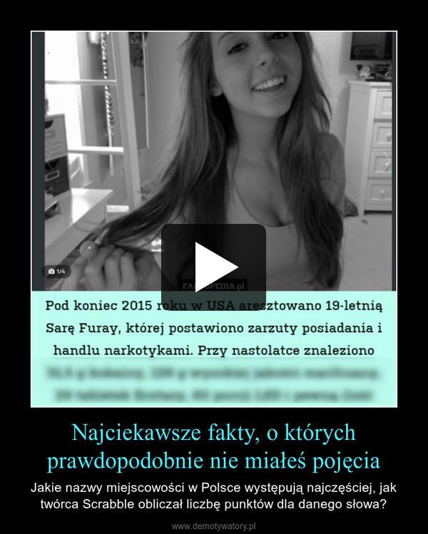 Najciekawsze fakty, o którychprawdopodobnie nie miałeś pojęcia – Jakie nazwy miejscowości w Polsce występują najczęściej, jak twórca Scrabble obliczał liczbę punktów dla danego słowa?