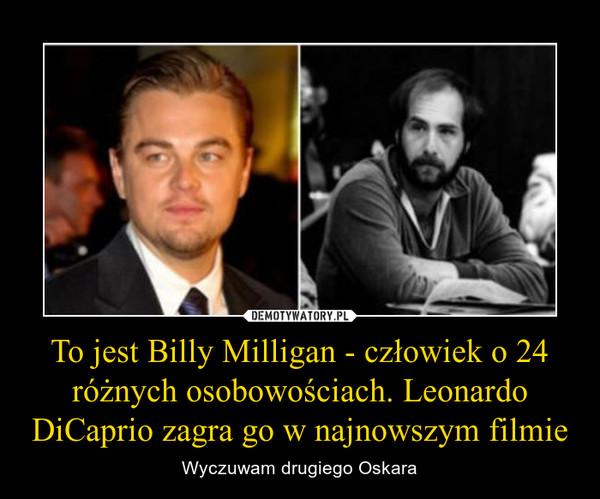 To jest Billy Milligan - człowiek o 24 różnych osobowościach. Leonardo DiCaprio zagra go w najnowszym filmie – Wyczuwam drugiego Oskara