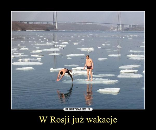 W Rosji już wakacje –