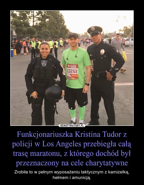 Funkcjonariuszka Kristina Tudor z policji w Los Angeles przebiegła całą trasę maratonu, z którego dochód był przeznaczony na cele charytatywne – Zrobiła to w pełnym wyposażeniu taktycznym z kamizelką, hełmem i amunicją.