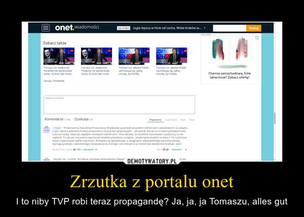Zrzutka z portalu onet – I to niby TVP robi teraz propagandę? Ja, ja, ja Tomaszu, alles gut