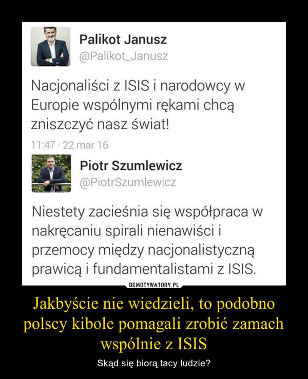 Jakbyście nie wiedzieli, to podobno polscy kibole pomagali zrobić zamach wspólnie z ISIS – Skąd się biorą tacy ludzie?