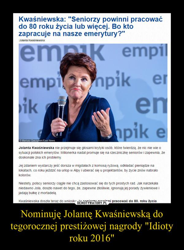 """Nominuję Jolantę Kwaśniewską do tegorocznej prestiżowej nagrody """"Idioty roku 2016"""" –"""