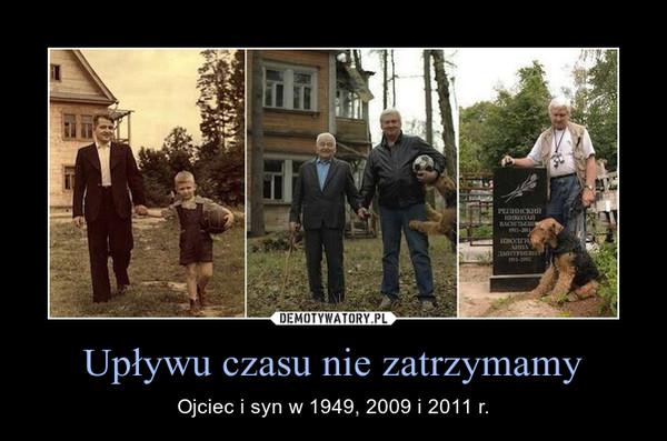 Upływu czasu nie zatrzymamy – Ojciec i syn w 1949, 2009 i 2011 r.