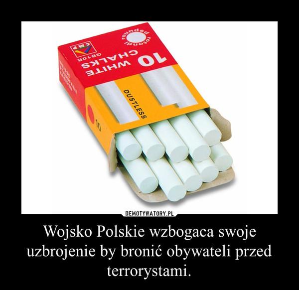 Wojsko Polskie wzbogaca swoje uzbrojenie by bronić obywateli przed terrorystami. –