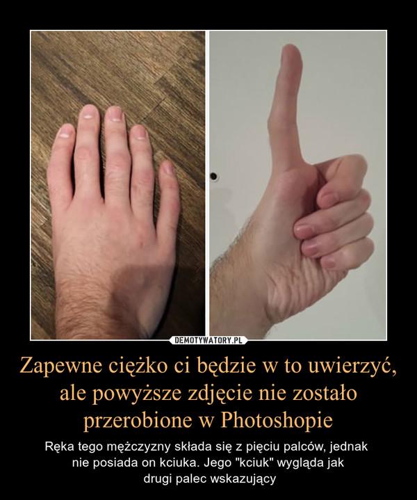 """Zapewne ciężko ci będzie w to uwierzyć, ale powyższe zdjęcie nie zostało przerobione w Photoshopie – Ręka tego mężczyzny składa się z pięciu palców, jednak nie posiada on kciuka. Jego """"kciuk"""" wygląda jak drugi palec wskazujący"""