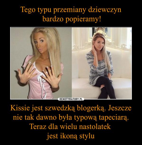 Kissie jest szwedzką blogerką. Jeszcze nie tak dawno była typową tapeciarą. Teraz dla wielu nastolatek jest ikoną stylu –