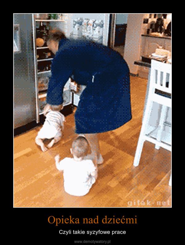 Opieka nad dziećmi – Czyli takie syzyfowe prace