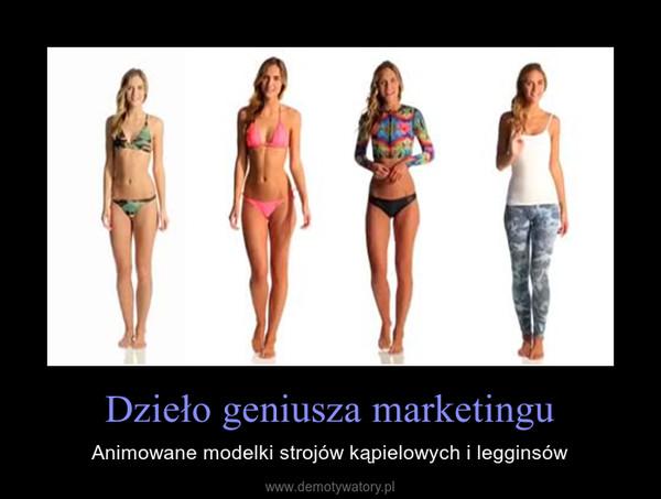 Dzieło geniusza marketingu – Animowane modelki strojów kąpielowych i legginsów