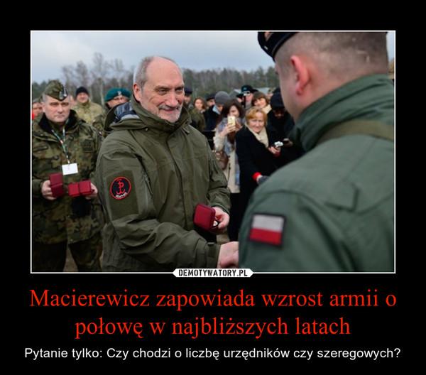 Macierewicz zapowiada wzrost armii o połowę w najbliższych latach – Pytanie tylko: Czy chodzi o liczbę urzędników czy szeregowych?