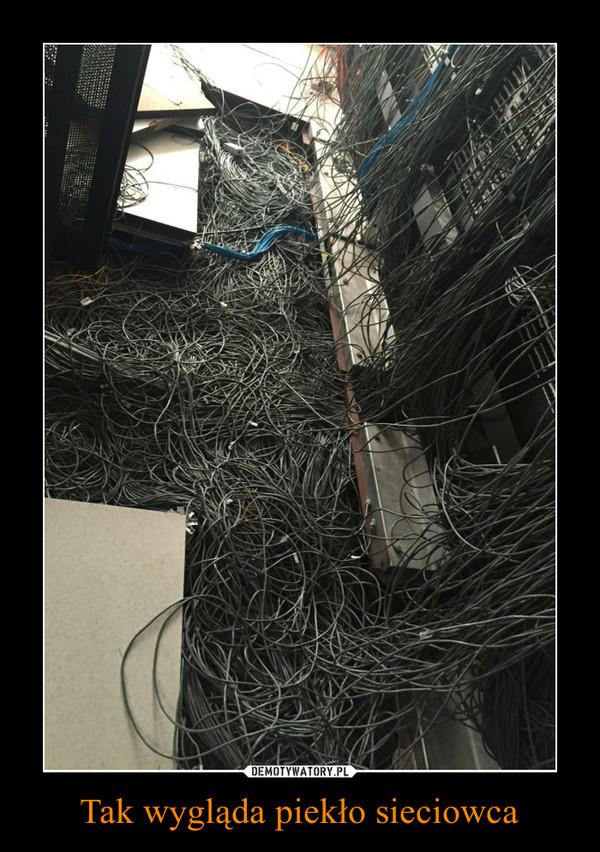 Tak wygląda piekło sieciowca –