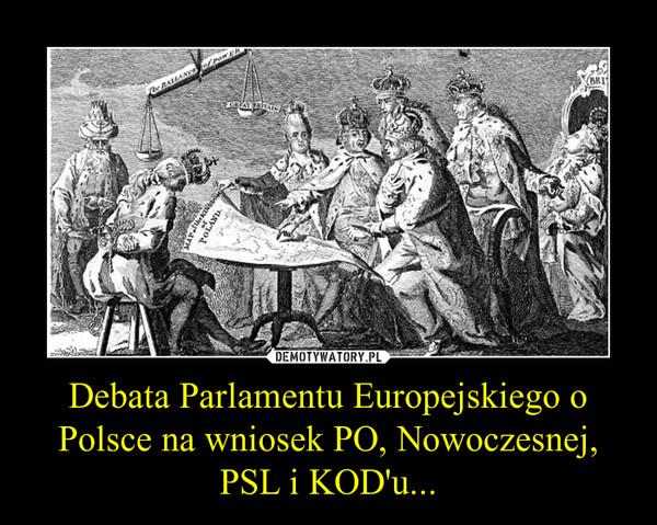 Debata Parlamentu Europejskiego o Polsce na wniosek PO, Nowoczesnej, PSL i KOD'u... –
