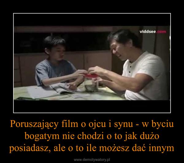 Poruszający film o ojcu i synu - w byciu bogatym nie chodzi o to jak dużo posiadasz, ale o to ile możesz dać innym –