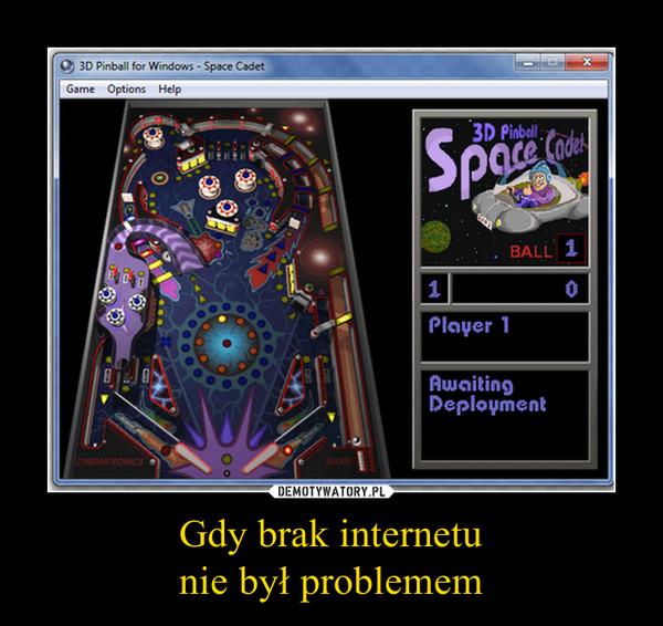 Gdy brak internetunie był problemem –