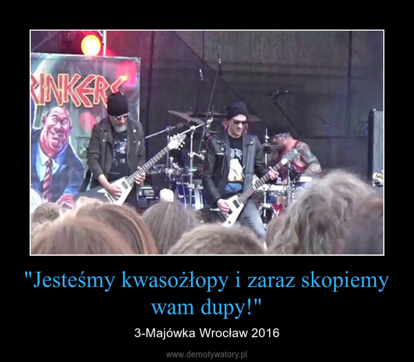 """""""Jesteśmy kwasożłopy i zaraz skopiemy wam dupy!"""" – 3-Majówka Wrocław 2016"""