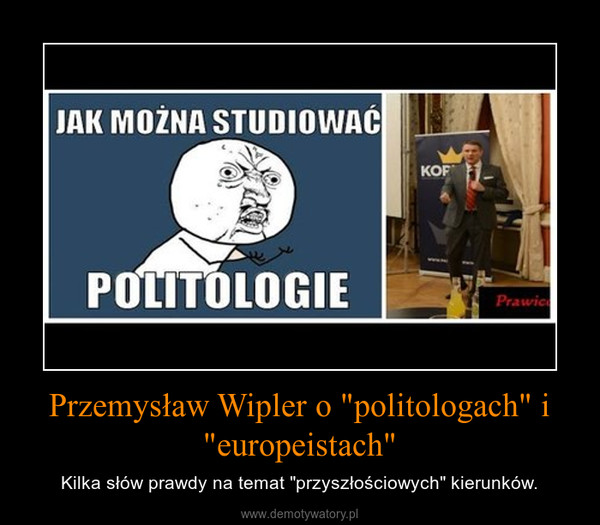 """Przemysław Wipler o """"politologach"""" i """"europeistach"""" – Kilka słów prawdy na temat """"przyszłościowych"""" kierunków."""