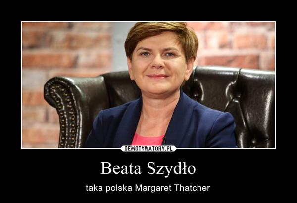 Beata Szydło – taka polska Margaret Thatcher