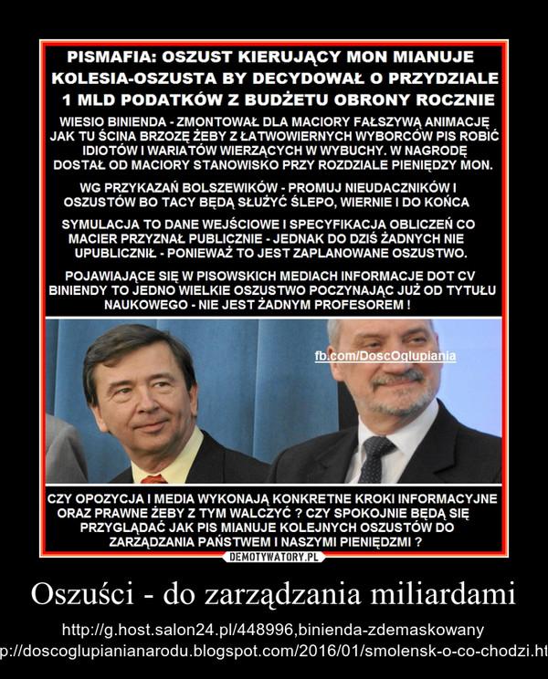 Oszuści - do zarządzania miliardami – http://g.host.salon24.pl/448996,binienda-zdemaskowanyhttp://doscoglupianianarodu.blogspot.com/2016/01/smolensk-o-co-chodzi.html