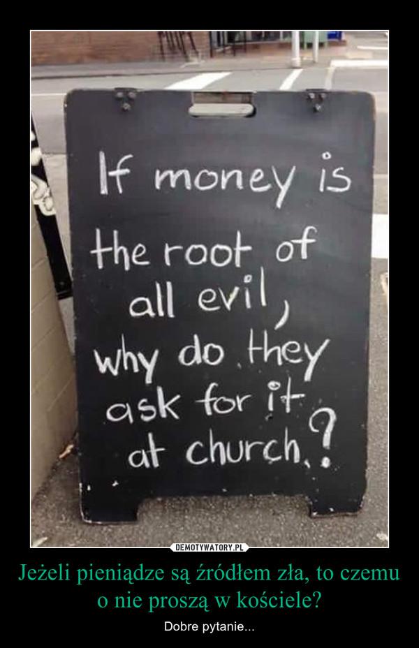 Jeżeli pieniądze są źródłem zła, to czemu o nie proszą w kościele? – Dobre pytanie...