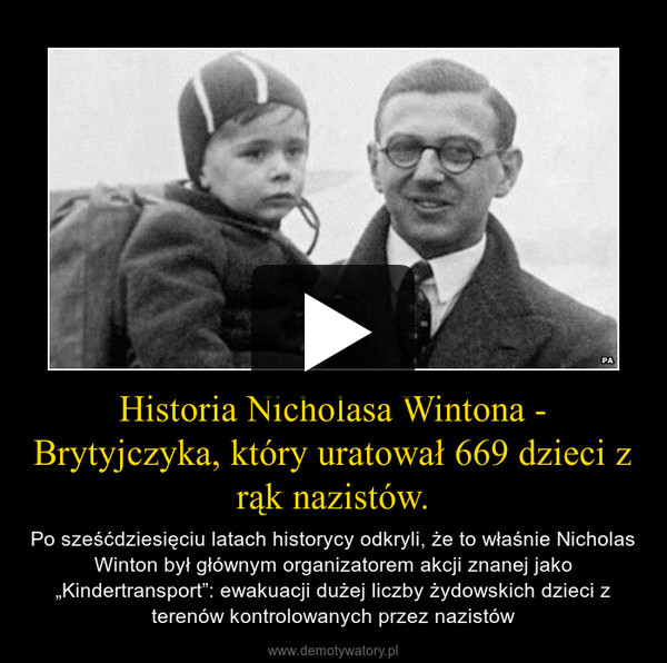 """Historia Nicholasa Wintona - Brytyjczyka, który uratował 669 dzieci z rąk nazistów. – Po sześćdziesięciu latach historycy odkryli, że to właśnie Nicholas Winton był głównym organizatorem akcji znanej jako """"Kindertransport"""": ewakuacji dużej liczby żydowskich dzieci z terenów kontrolowanych przez nazistów"""