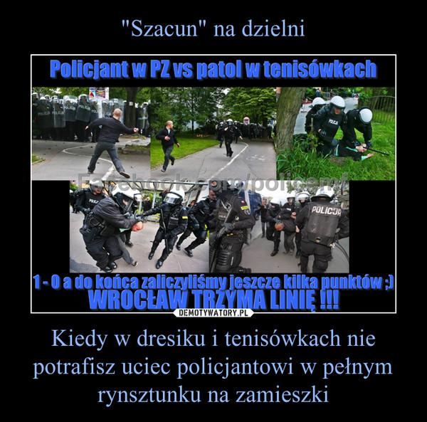 Kiedy w dresiku i tenisówkach nie potrafisz uciec policjantowi w pełnym rynsztunku na zamieszki –