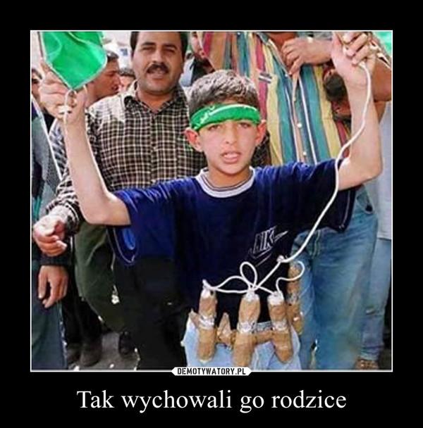 Tak wychowali go rodzice –