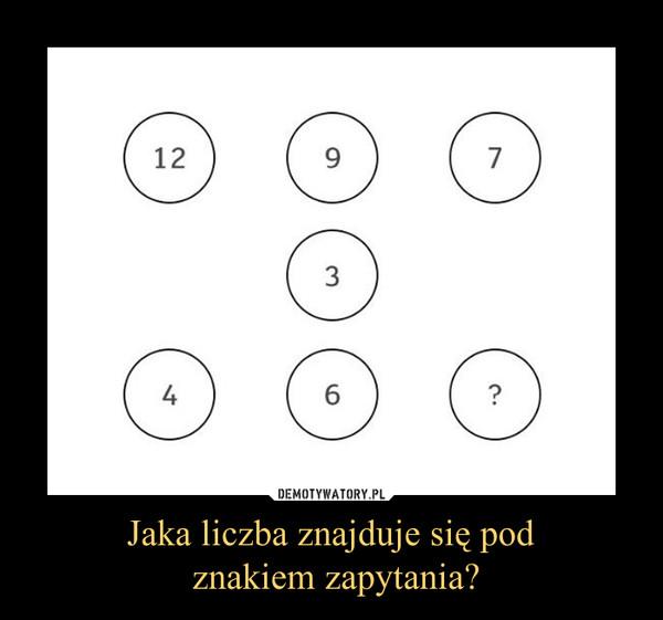 Jaka liczba znajduje się pod znakiem zapytania? –
