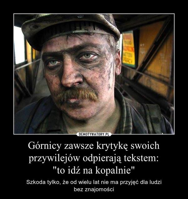 """Górnicy zawsze krytykę swoich przywilejów odpierają tekstem:""""to idź na kopalnie"""" – Szkoda tylko, że od wielu lat nie ma przyjęć dla ludzibez znajomości"""
