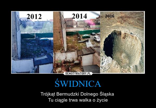 ŚWIDNICA – Trójkąt Bermudzki Dolnego Śląska Tu ciągle trwa walka o życie