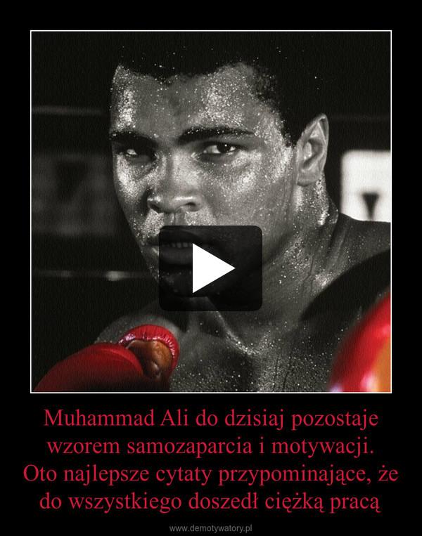 Muhammad Ali do dzisiaj pozostaje wzorem samozaparcia i motywacji.Oto najlepsze cytaty przypominające, że do wszystkiego doszedł ciężką pracą –