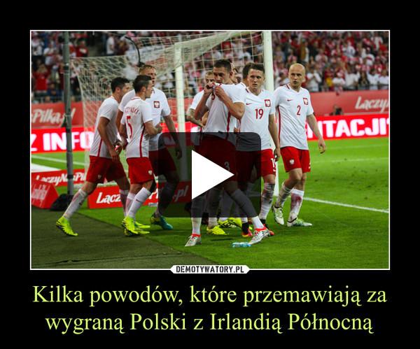 Kilka powodów, które przemawiają za wygraną Polski z Irlandią Północną –