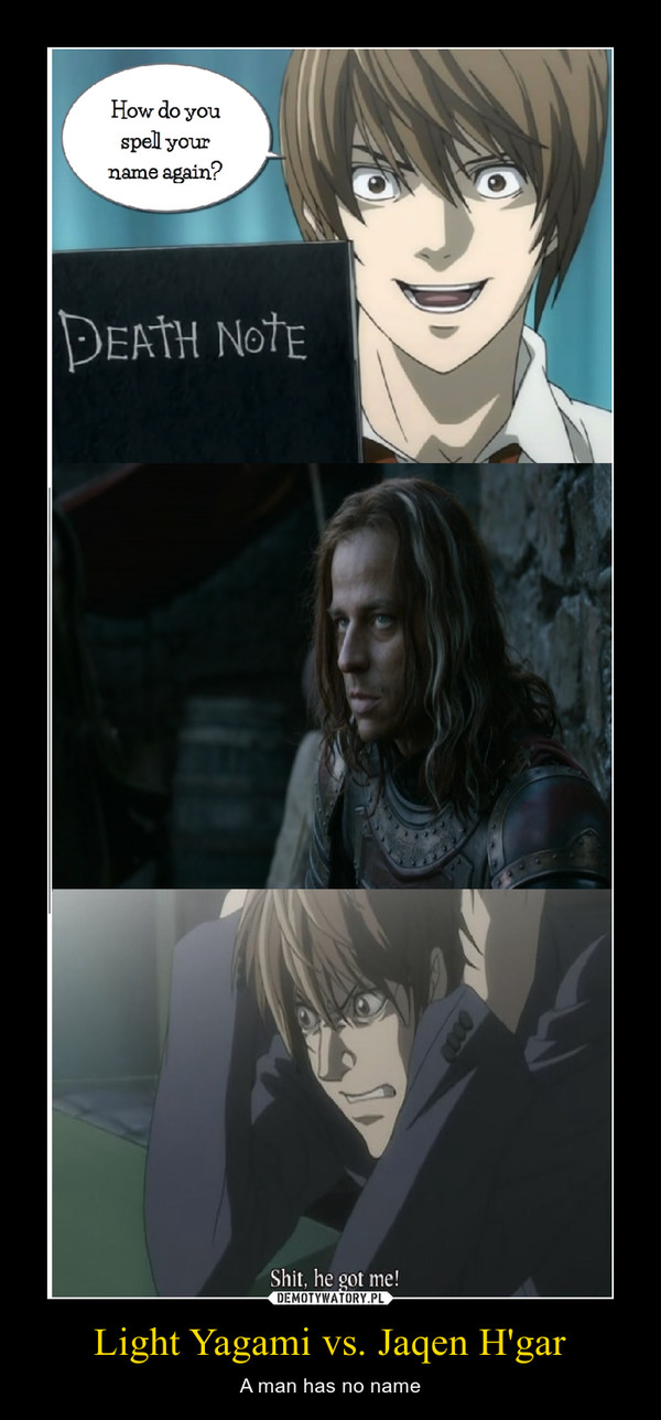 Light Yagami vs. Jaqen H'gar – A man has no name
