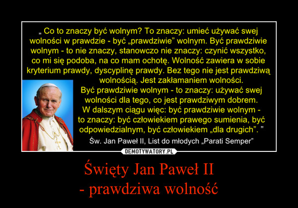 Święty Jan Paweł II- prawdziwa wolność –
