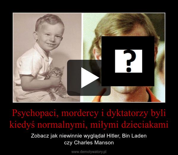 Psychopaci, mordercy i dyktatorzy byli kiedyś normalnymi, miłymi dzieciakami – Zobacz jak niewinnie wyglądał Hitler, Bin Ladenczy Charles Manson