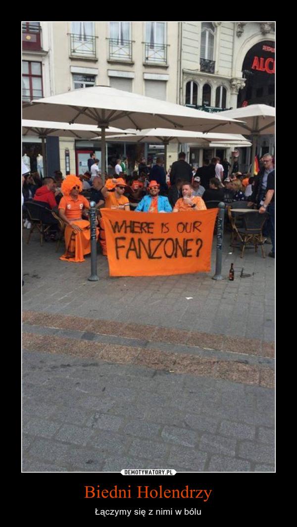 Biedni Holendrzy – Łączymy się z nimi w bólu