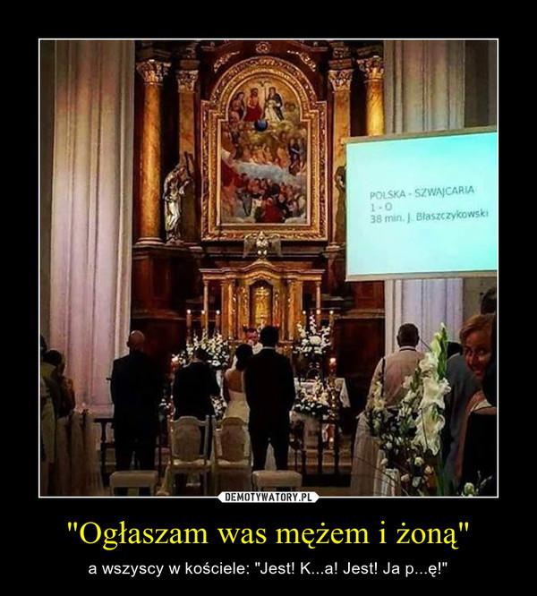 """""""Ogłaszam was mężem i żoną"""" – a wszyscy w kościele: """"Jest! K...a! Jest! Ja p...ę!"""""""
